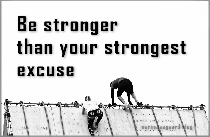 be-stronger-than-your-strongest-excuse-Marina-Aagaard-blog